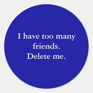 J'ai trop d'amis. Supprimez-moi Adhésifs Ronds