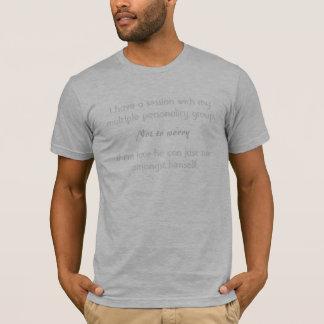 J'ai une session avec ma personnalité multiple t-shirt