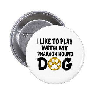 J'aime jouer avec mon chien de chasse de pharaon pin's