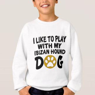 J'aime jouer avec mon chien de chasse d'Ibizan Sweatshirt