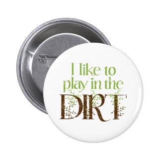 J'aime jouer dans le jardinage drôle de saleté badge rond 5 cm