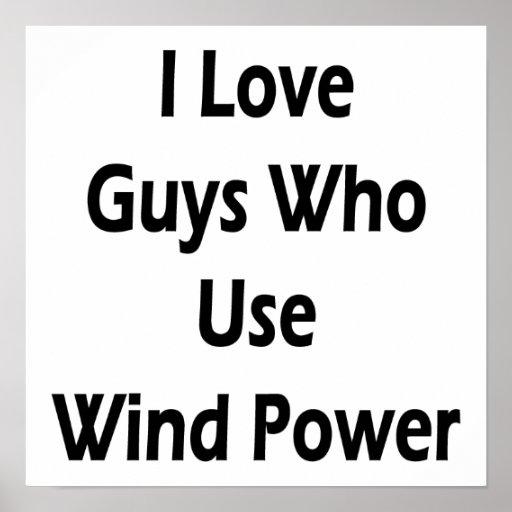 J'aime les types qui emploient l'énergie éolienne posters