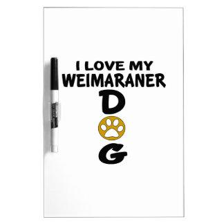 J'aime mes conceptions de chien de Weimaraner Tableau Effaçable À Sec