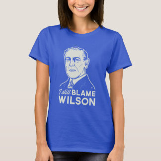 Je blâme toujours Woodrow Wilson T-shirt