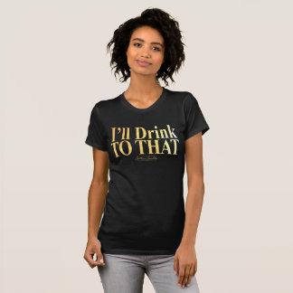 Je boirai à celui ! - T-shirt noir