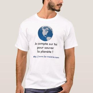 Je compte sur toi pour sauver la planète ! t-shirt