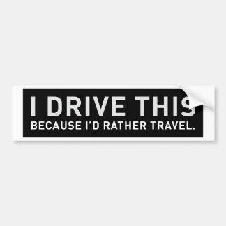 Je conduis ceci puisque je voyagerais plutôt autocollant pour voiture