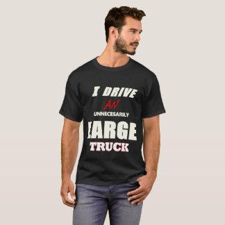 Je conduis un camion inutilement grand t-shirt