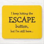 Je continue à frapper le bouton d'ÉVASION, mais… Tapis De Souris