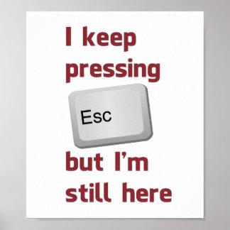 Je continue à presser la touche d'échappement ESCA Affiches