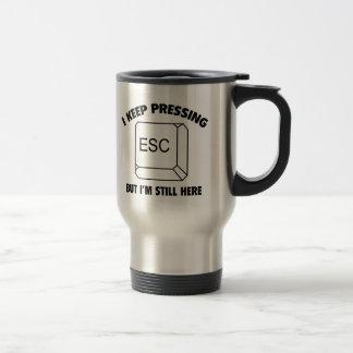 Je continue le pressurage d'ESC mais je suis toujo Mugs À Café
