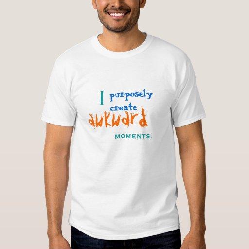 Je crée exprès des moments maladroits t-shirts
