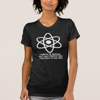 Je crois en la Science mais moi ne peux pas croire T-shirt