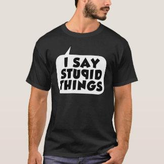 Je dis le T-shirt stupide de choses