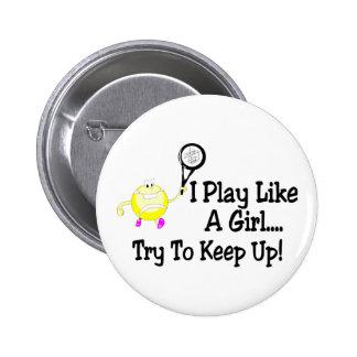 Je joue au tennis comme un essai de fille pour con badges