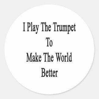 Je joue la trompette pour rendre le monde meilleur adhésif rond
