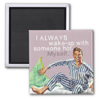 Je me réveille toujours avec le somoene chaud. magnet carré