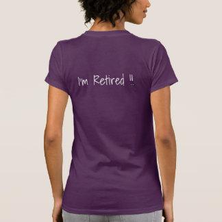 Je me sens heureux…  Je suis retiré ! !  T-shirt