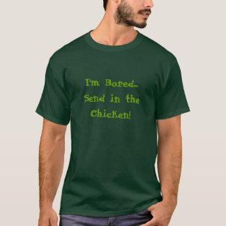 Je m'ennuie… introduis le poulet ! t-shirt