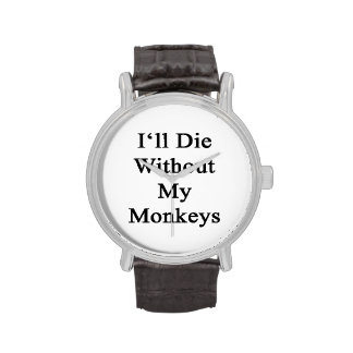 Je mourrai sans mes singes montres cadran