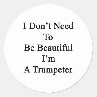 Je n ai pas besoin d être beau je suis un autocollant rond