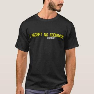 Je n'accepte AUCUNE rétroaction - chemise foncée T-shirt