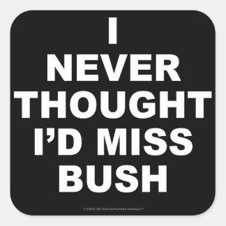 Je n'ai jamais pensé que je Mlle Bush Sticker Carré