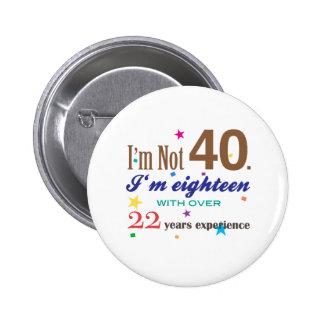 Je n'ai pas 40 ans - cadeau d'anniversaire drôle badge