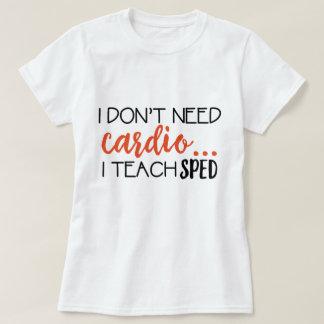 Je n'ai pas besoin de cardio-… J'enseigne la pièce T-shirt