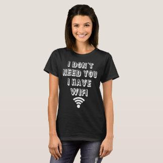 Je n'ai pas besoin de vous t-shirt