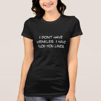 Je n'ai pas des rides. J'ai des lignes de f*ck-you T-shirt