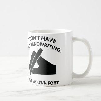 Je n'ai pas la mauvaise écriture. J'ai ma propre Mug Blanc