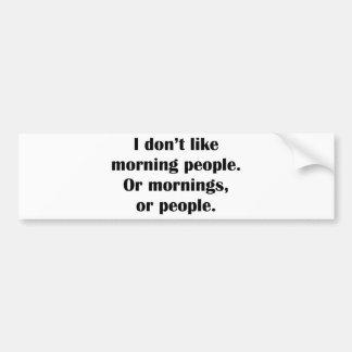 Je n'aime pas des personnes de matin. Ou matins, o Autocollant De Voiture