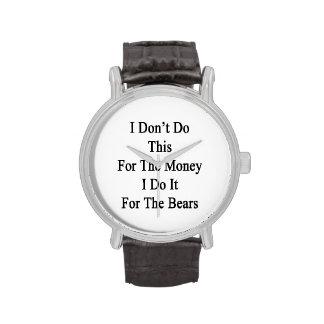 Je ne fais pas ceci pour l'argent que je le fais montres bracelet