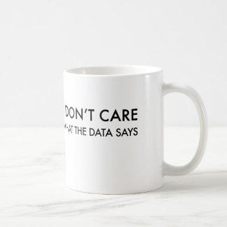 Je ne m'inquiète pas ce que les données indiquent mug