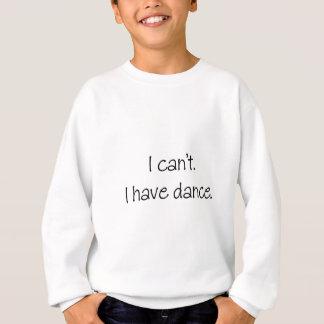 Je ne peux pas. J'ai la danse Sweatshirt