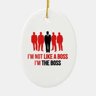 Je ne suis pas comme un patron. Je suis le patron Ornement Ovale En Céramique