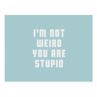 Je ne suis pas étrange. Vous êtes stupides Carte Postale