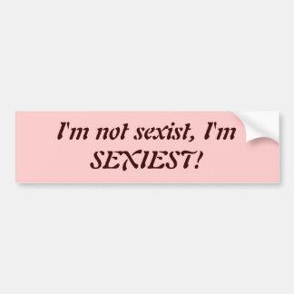 Je ne suis pas sexiste, je suis LE PLUS SEXY ! Autocollant De Voiture