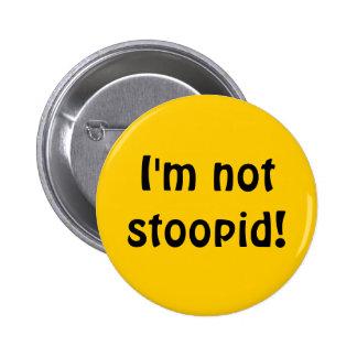 Je ne suis pas stoopid ! badge avec épingle