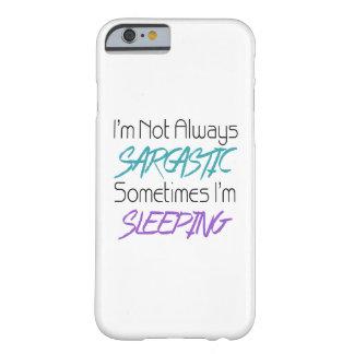 Je ne suis pas toujours sarcastique - citation coque iPhone 6 barely there
