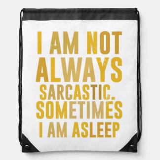 Je ne suis pas toujours sarcastique. Parfois je Sac Avec Cordons