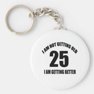 Je n'obtiens pas vieux 25 que je vais mieux porte-clés