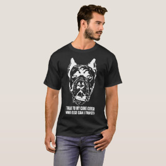 Je parle à mon chien de Corso de canne que d'autre T-shirt