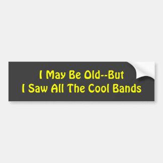 Je peux être vieux--Mais j'ai vu toutes les bandes Autocollant De Voiture