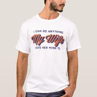 Je peux faire n'importe quoi que mon épouse met t-shirt