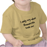 Je pleure seulement quand Démocrate me tiennent : T-shirt