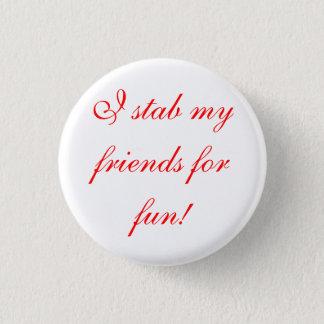 je poignarde mes amis pour l'amusement ! pin's
