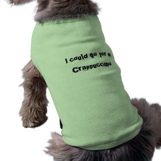 Je pourrais aller chercher un Crappuccino T-shirt Pour Chien
