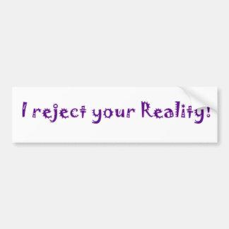 je rejette votre réalité autocollant pour voiture